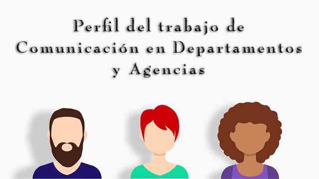 Perfil del trabajo de Comunicación en Departamentos y Agencias