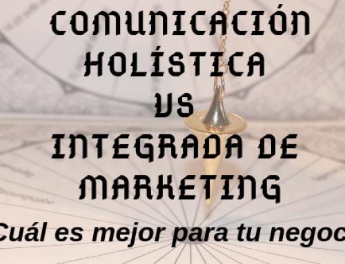 Qué son la Comunicación Holística y la integrada en Marketing, y cuál es mejor para tu negocio