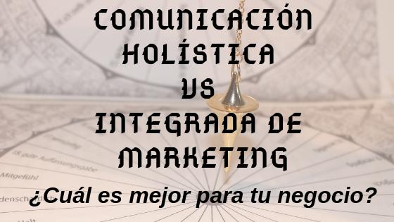 Comunicación holística vs comunicación integrada de marketing