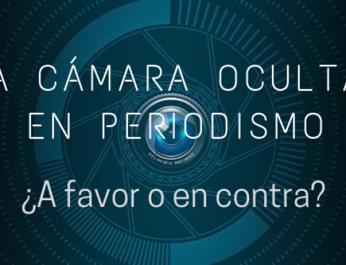 La cámara oculta en Periodismo: ¿a favor o en contra?