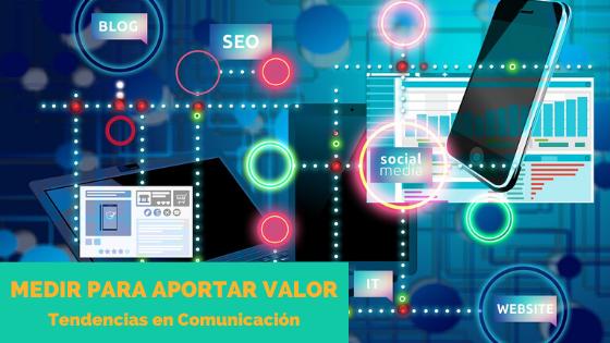Tendencias en Comunicación: medir para aportar valor