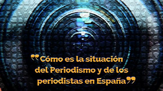 Cómo es la situación del periodismo y de los periodistas en España