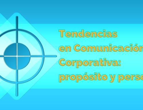Tendencias en Comunicación Corporativa para 2021 (parte 1): propósito y personas