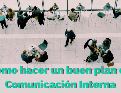 Cómo hacer un buen plan de Comunicación Interna y afrontar los retos que plantea