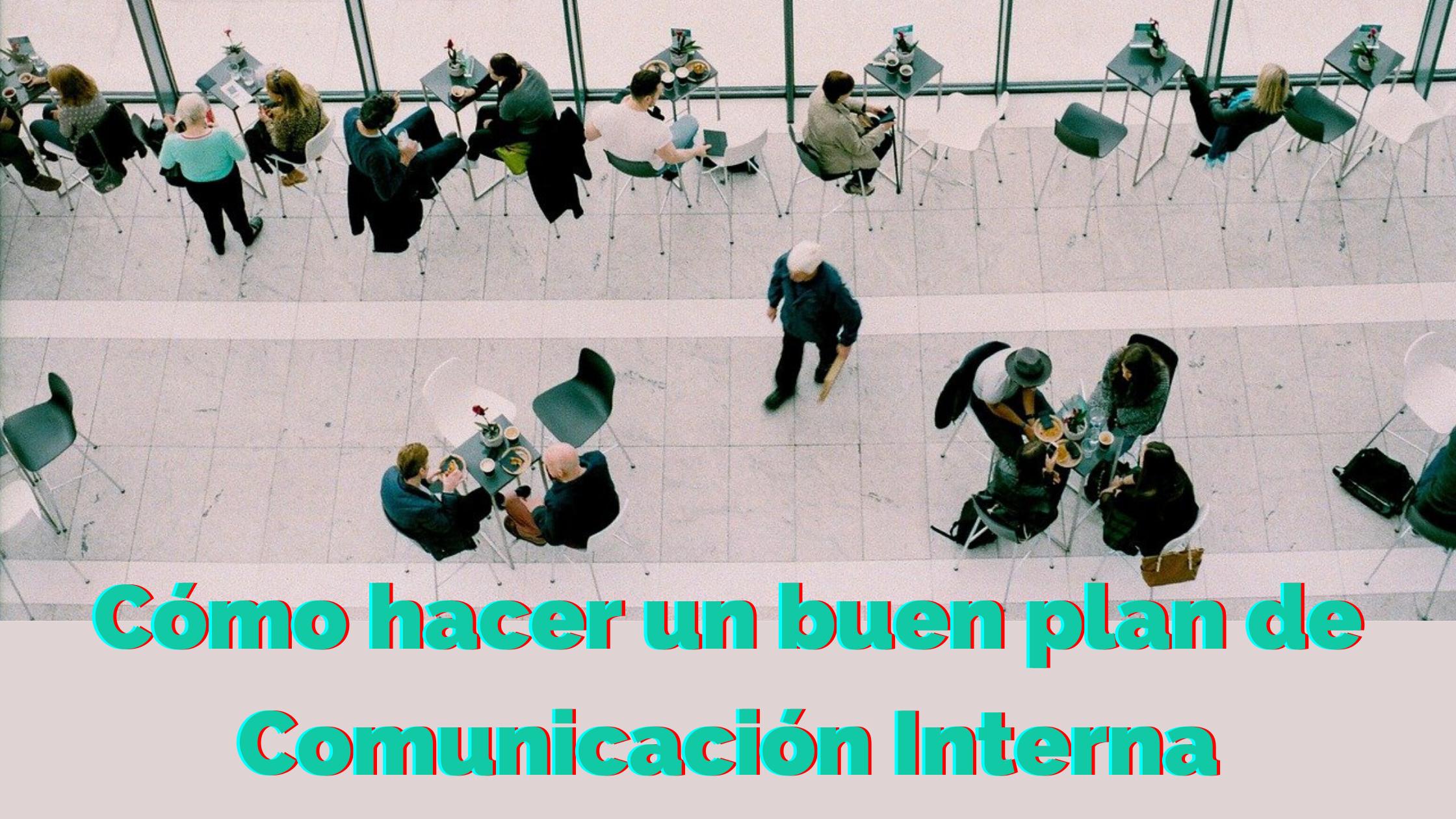 Cómo hacer un buen plan de Comunicación Interna